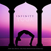 Infinity Yoga: New Age Music for Yoga Meditation Exercises von Various Artists