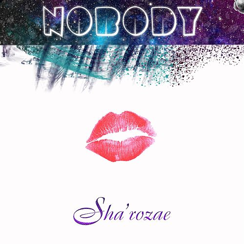 Nobody by Sha'rozae