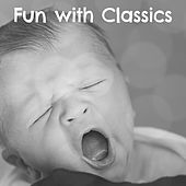 Fun with Classics – Einstein Effect, Deep Focus, Classical Music for Kids, Little Genius, Easy Listening by Bedtime Baby