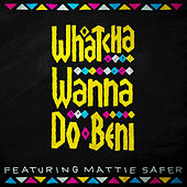 Whatcha Wanna Do de Beni