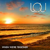 When We're Together by Lou