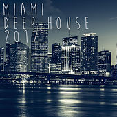 Miami Deep House 2017 by Various Artists