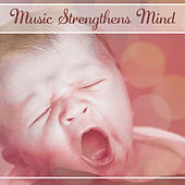 Music Strengthens Mind – Classical Music for Baby, Better Education, Instrumental Songs for Listening, Satie, Tchaikovsky by Smart Baby Lullaby