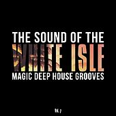 The Sound of the White Isle, Vol. 7 (Magic Deep House Grooves) by Various Artists