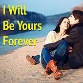 I Will Be Yours Forever di Various Artists