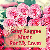 Sexy Reggae Music For My Lover de Various Artists