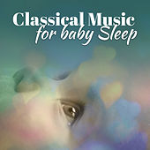 Classical Music for Baby Sleep – Best Classical Music for Your Baby, Deep Sleep, Baby Relaxation by Baby Mozart Orchestra