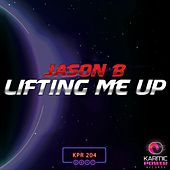 Lifting Me Up by Jason B