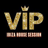 VIP Ibiza House Session by Various Artists