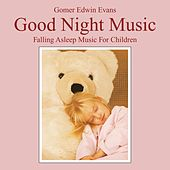 Good Night Music: Falling Asleep Music for Children by Gomer Edwin Evans