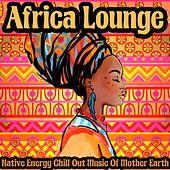Africa Lounge (Native Energy Chill Out Music of Mother Earth) by Various Artists