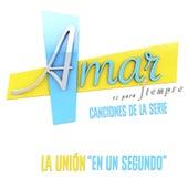 """En un Segundo (Música Original de la Serie """"Amar Es para Siempre"""") de La Union"""
