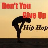 Don't You Give Up: Hip Hop de Various Artists