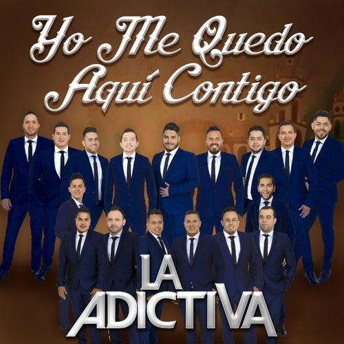 Yo Me Quedo Aquí Contigo de La Adictiva Banda San Jose de Mesillas