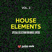 House Elements, Vol. 3 (Special Selection for House Lovers) von Various Artists