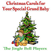 Christmas Carols For Your Special Grand Baby by The Jingle Bell Players