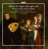 Davon ich singen und sagen will: Martin Luther und die Musik by Various Artists