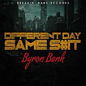 Different Day Same Shit by Byron Bank