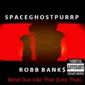 Bend Ova Like That (Like That) by SpaceGhostPurrp