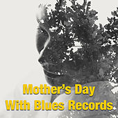 Mother's Day With Blues Records by Various Artists