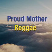Proud Mother: Reggae by Various Artists