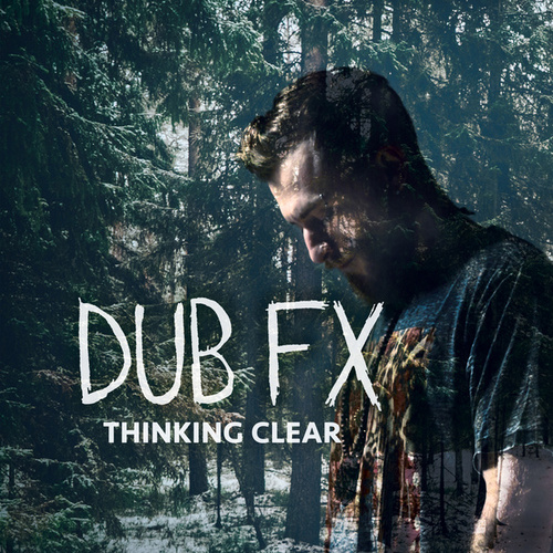 Thinking Clear by Dub FX