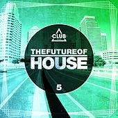 The Future Of House Vol. 5 de Various Artists