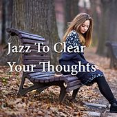 Jazz To Clear Your Thoughts di Various Artists