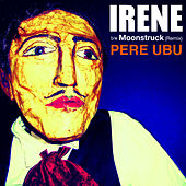Irene B/W Moonstruck (Remix) von Pere Ubu