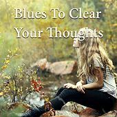 Blues To Clear Your Thoughts de Various Artists