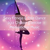 Sexy Fitness & Pole Dance Jazz Chillout Exercise Motivational Music by Various Artists