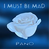 I Must Be Mad by P:ano