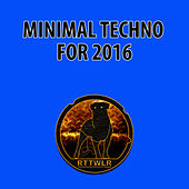 Best Minimal Techno for 2016 by Various Artists