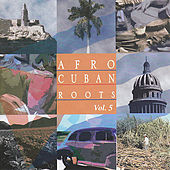 Afro Cuban Roots, Vol. 5: Rhythms of Cuba by Various Artists