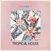 Tropical House, Vol. 2 by Various Artists