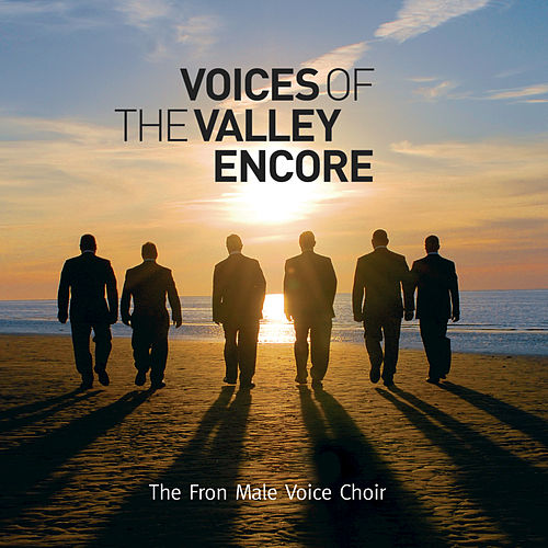 Voices of The Valley (Encore) by Fron Male Voice Choir
