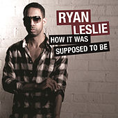 How It Was Supposed To Be by Ryan Leslie