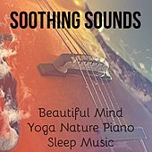Soothing Sounds - Beautiful Mind Yoga Nature Piano Sleep Music with Calming Relaxing Instrumental Sounds by Soothing Music Ensamble