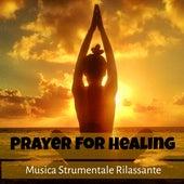Prayer For Healing - Musica Strumentale Rilassante per Meditazione Guidata Centro Benessere e Ritiro Spirituale con Suoni della Natura New Age by Baby Sleep Sleep