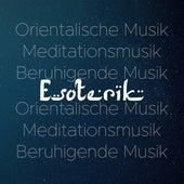 Esoterik: Orientalische Musik, Meditationsmusik, Beruhigende Musik von Various Artists