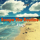 Escape The Routine: Pop by Various Artists