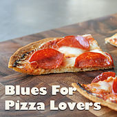 Blues For Pizza Lovers by Various Artists