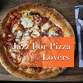 Jazz For Pizza Lovers by Various Artists