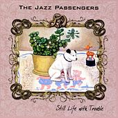 Still Life with Trouble by Jazz Passengers