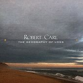 Robert Carl: The Geography of Loss by Various Artists