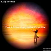 Dare 2 Dream (Progressive House Mix) by King Hookiss