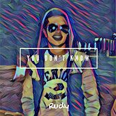 You Don't Know by Rudy