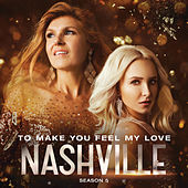 To Make You Feel My Love by Nashville Cast