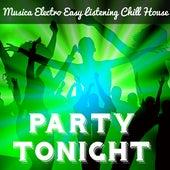 Party Tonight - Musica Electro Easy Listening Chill House per la Migliore Festa di Sempre Massaggio Sensuale e una Notte Magica von Various Artists