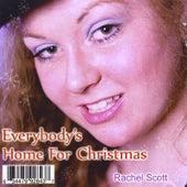 Everybody's Home for Christmas by Rachel Scott
